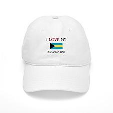 I Love My Bahamian Dad Baseball Cap