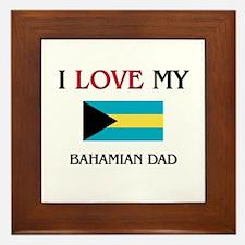 I Love My Bahamian Dad Framed Tile