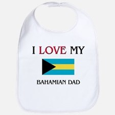 I Love My Bahamian Dad Bib