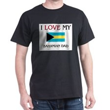 I Love My Bahamian Dad T-Shirt