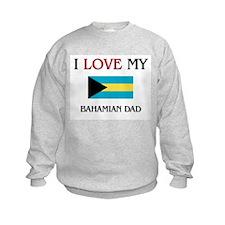 I Love My Bahamian Dad Sweatshirt