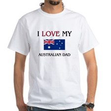 I Love My Australian Dad Shirt