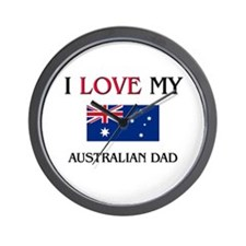 I Love My Australian Dad Wall Clock