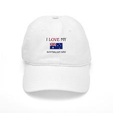 I Love My Australian Dad Baseball Cap