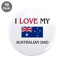 "I Love My Australian Dad 3.5"" Button (10 pack)"