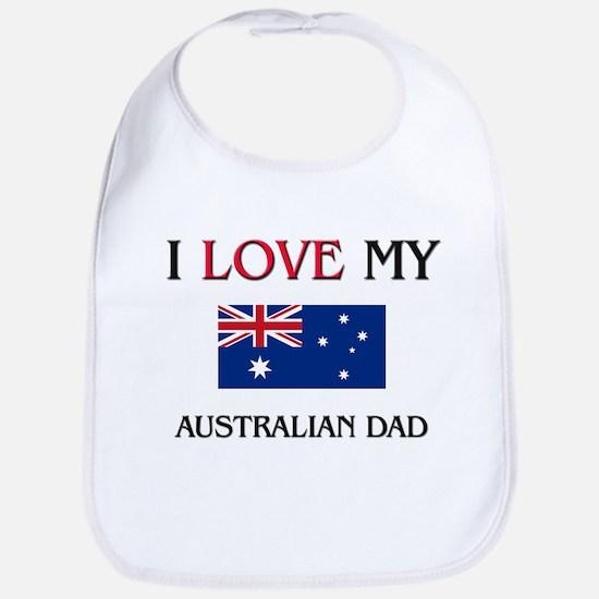 I Love My Australian Dad Bib