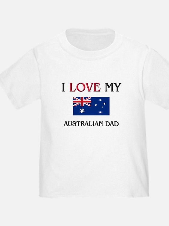 I Love My Australian Dad T
