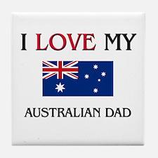 I Love My Australian Dad Tile Coaster