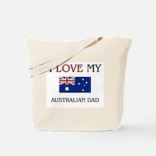 I Love My Australian Dad Tote Bag