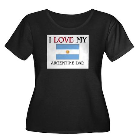 I Love My Argentine Dad Women's Plus Size Scoop Ne