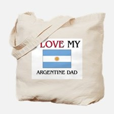 I Love My Argentine Dad Tote Bag