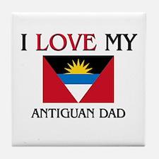 I Love My Antiguan Dad Tile Coaster