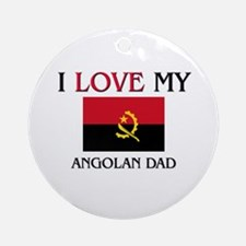 I Love My Angolan Dad Ornament (Round)