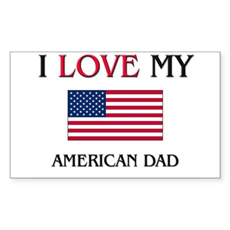 I Love My American Dad Rectangle Sticker