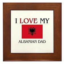 I Love My Albanian Dad Framed Tile