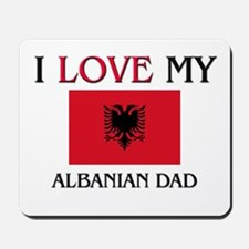 I Love My Albanian Dad Mousepad