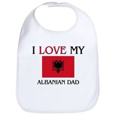 I Love My Albanian Dad Bib