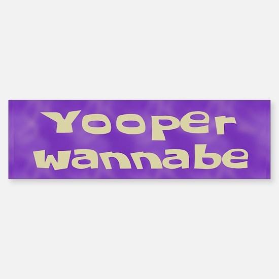 Yooper Wannabe Bumper Bumper Bumper Sticker