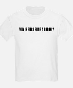 """Why is Bitch Being a Brooke? T-Shirt"