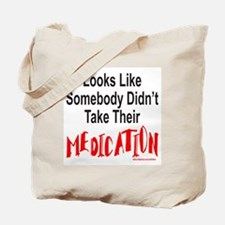 SOMEBODY DIDN'T TAKE THEIR MEDS Tote Bag