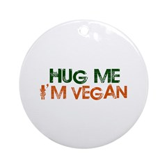 Hug Me I'm Vegan Ornament (Round)