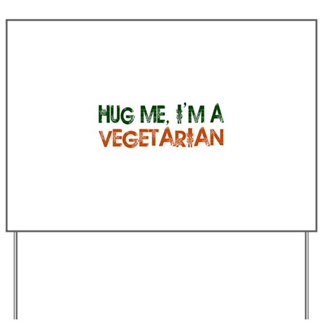 Hug Me I'm A Vegetarian Yard Sign