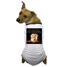 Those who believe in the apoc Dog T-Shirt