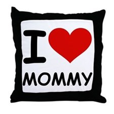 I LOVE MOMMY Throw Pillow