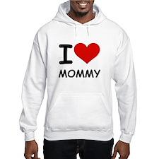 I LOVE MOMMY Hoodie