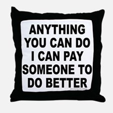 ANYTHING YOU CAN DO Throw Pillow