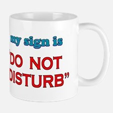 My sign is Do not Disturb Mug