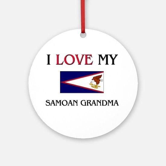 I Love My Samoan Grandma Ornament (Round)