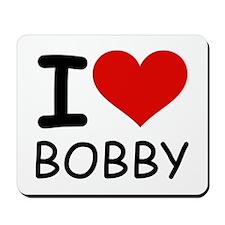 I LOVE BOBBY Mousepad