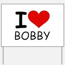 I LOVE BOBBY Yard Sign