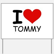 I LOVE TOMMY Yard Sign