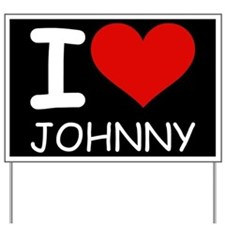 I LOVE JOHNNY Yard Sign