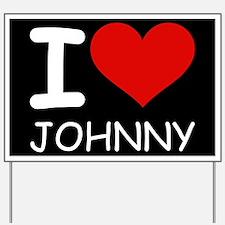 I LOVE JOHNNY Yard Sign
