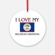 I Love My Belizean Grandma Ornament (Round)