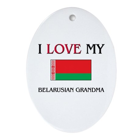 I Love My Belarusian Grandma Oval Ornament