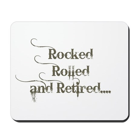 Rocked, Rolled and Retired Mousepad