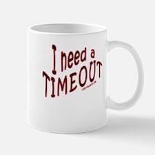I Need A TIMEOUT Mug
