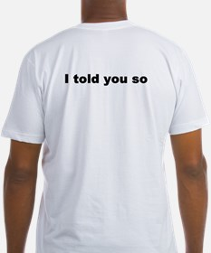 I told you so - Shirt