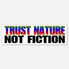 Trust Nature not Fiction Bumper Bumper Bumper Sticker