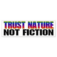 Trust Nature not Fiction Bumper Bumper Sticker