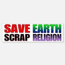 Save earth scrap religion. Bumper Bumper Bumper Sticker