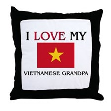 I Love My Vietnamese Grandpa Throw Pillow