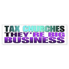 Tax churches the're big busin Bumper Bumper Sticker