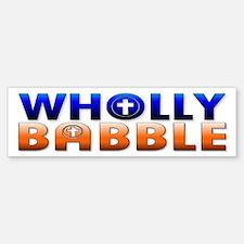 Wholly Babble Bumper Bumper Bumper Sticker