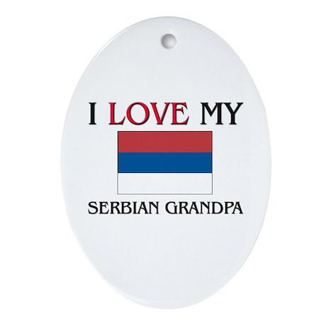 I Love My Serbian Grandpa Oval Ornament