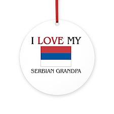 I Love My Serbian Grandpa Ornament (Round)